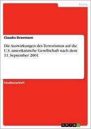 Die Auswirkungen des Terrorismus auf die U.S-amerikanische Gesellschaft nach dem 11. September 2001 - Claudia Draemann