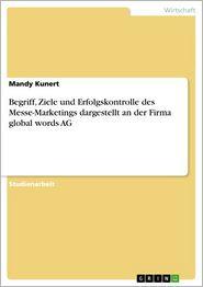 Begriff, Ziele und Erfolgskontrolle des Messe-Marketings dargestellt an der Firma global words AG - Mandy Kunert