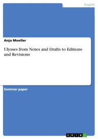 Ulysses from Notes and Drafts to Editions and Revisions - Anja Moeller