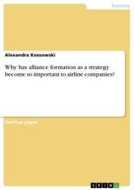 Why has alliance formation as a strategy become so important to airline companies? - Alexandra Kossowski