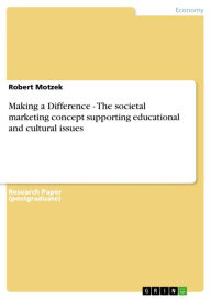 Making a Difference: The societal marketing concept supporting educational and cultural issues - Robert Motzek