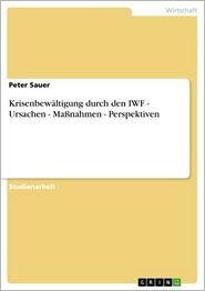 Krisenbewältigung durch den IWF - Ursachen - MaBnahmen - Perspektiven: Ursachen - MaBnahmen - Perspektiven - Peter Sauer