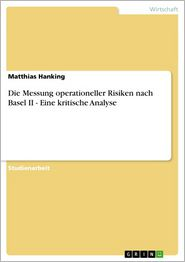 Die Messung operationeller Risiken nach Basel II - Eine kritische Analyse: Eine kritische Analyse - Matthias Hanking