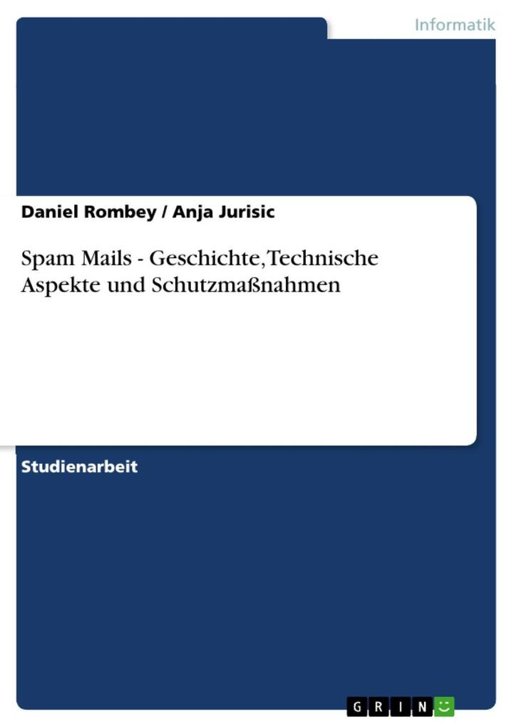 Spam Mails - Geschichte, Technische Aspekte und Schutzmaßnahmen als eBook Download von Daniel Rombey, Anja Jurisic - Daniel Rombey, Anja Jurisic