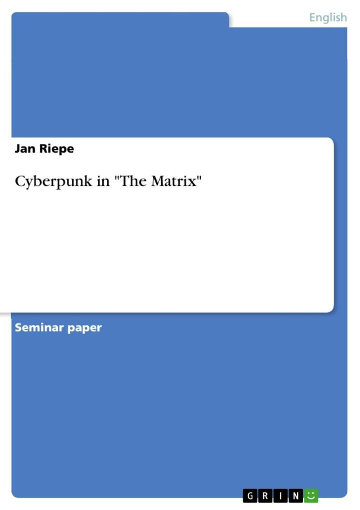 Cyberpunk in The Matrix als eBook von Jan Riepe - GRIN Publishing