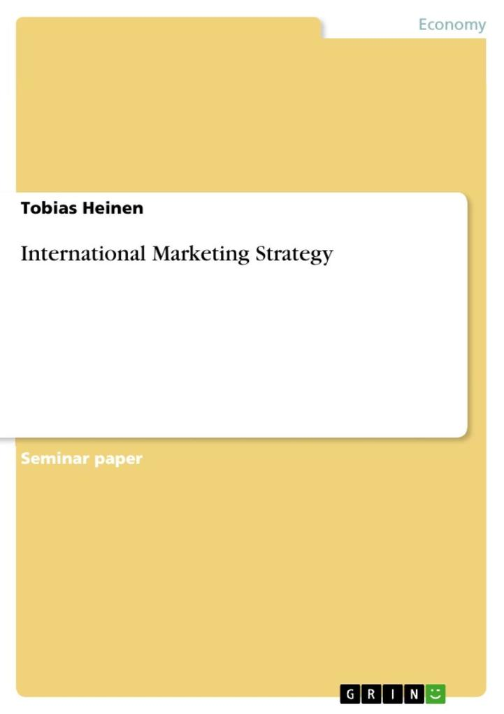 International Marketing Strategy als eBook von Tobias Heinen - GRIN Publishing