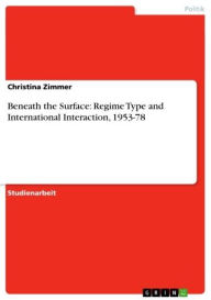 Beneath the Surface: Regime Type and International Interaction, 1953-78 - Christina Zimmer