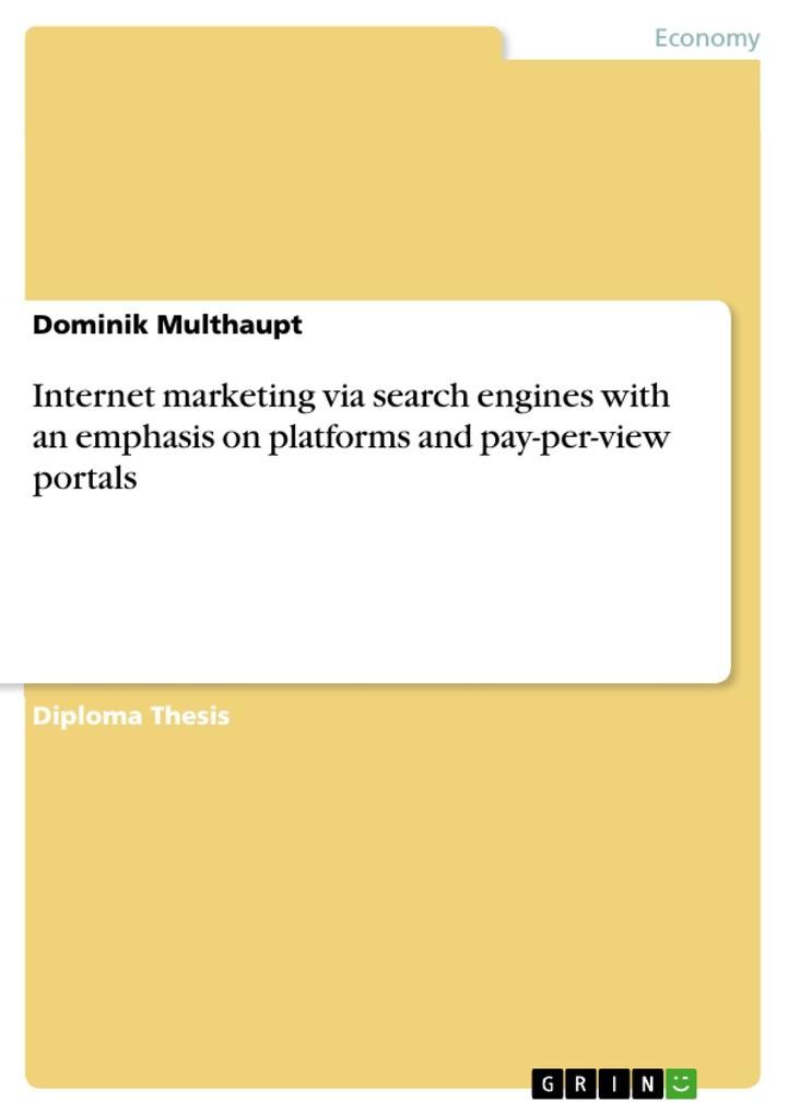 Internet marketing via search engines with an emphasis on platforms and pay-per-view portals als eBook von Dominik Multhaupt - GRIN Publishing