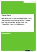 Thomas Stanka: Hardware- und Softwareentwicklung eines Testsystems zur ferngesteuerten Eingabe und automatischen Bearbeitung von Tastenfolgen auf Mobiltelefonen