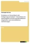 Christoph Da-Cruz: Produktion in Deutschland oder Verlagerung ins Ausland - Unternehmen im Spannungsfeld zwischen gesellschaftlichen Ansprüchen und wirtschaftlichen Anforderungen