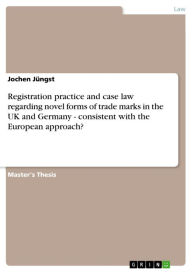 Registration practice and case law regarding novel forms of trade marks in the UK and Germany - consistent with the European approach?: consistent wit