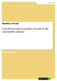Cost drivers and economies of scale in the automobile industry - Matthias Arnold