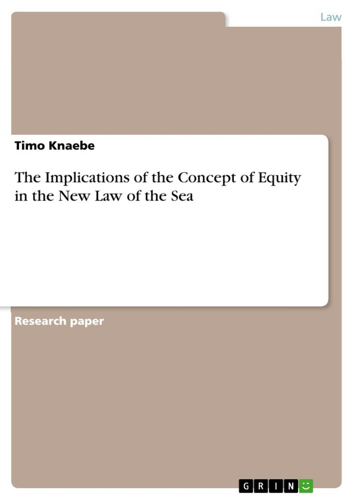 The Implications of the Concept of Equity in the New Law of the Sea als eBook von Timo Knaebe - GRIN Publishing