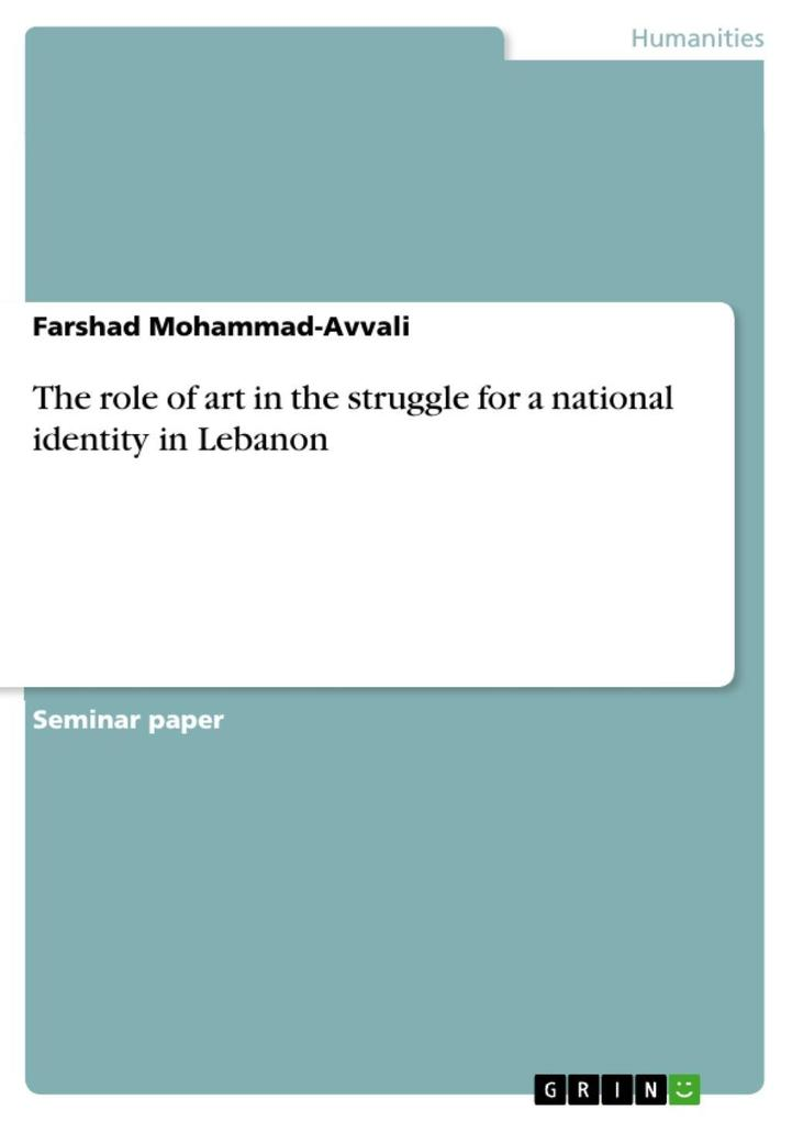 The role of art in the struggle for a national identity in Lebanon als eBook Download von Farshad Mohammad-Avvali - Farshad Mohammad-Avvali