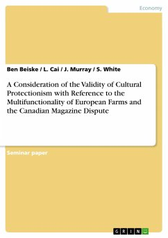 A Consideration of the Validity of Cultural Protectionism with Reference to the Multifunctionality of European Farms and the Canadian Magazine Dispute - Beiske, Ben Cai, L. Murray, J. White, S.
