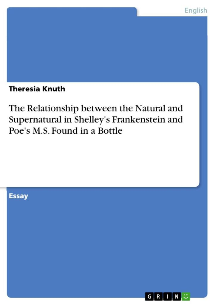 The Relationship between the Natural and Supernatural in Shelley´s Frankenstein and Poe´s M.S. Found in a Bottle als eBook Download von Theresia Knuth - Theresia Knuth