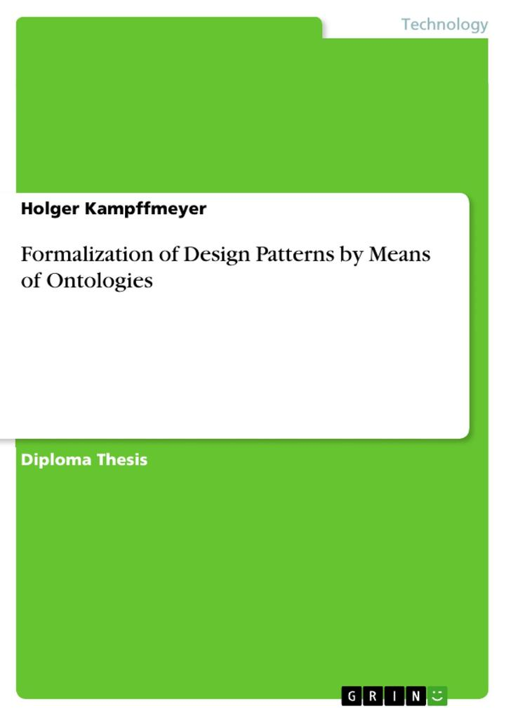 Formalization of Design Patterns by Means of Ontologies als eBook von Holger Kampffmeyer - GRIN Verlag
