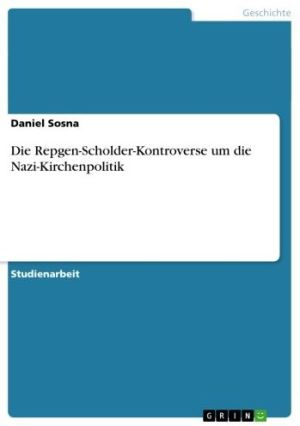 Die Repgen-Scholder-Kontroverse um die Nazi-Kirchenpolitik - Daniel Sosna