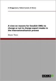 A View On Reasons For Swedish Smes To Change Or Not To Change Export Modes In The Internationalisation Process - Tobias/ Lassek S./ Gence Br Ggemann