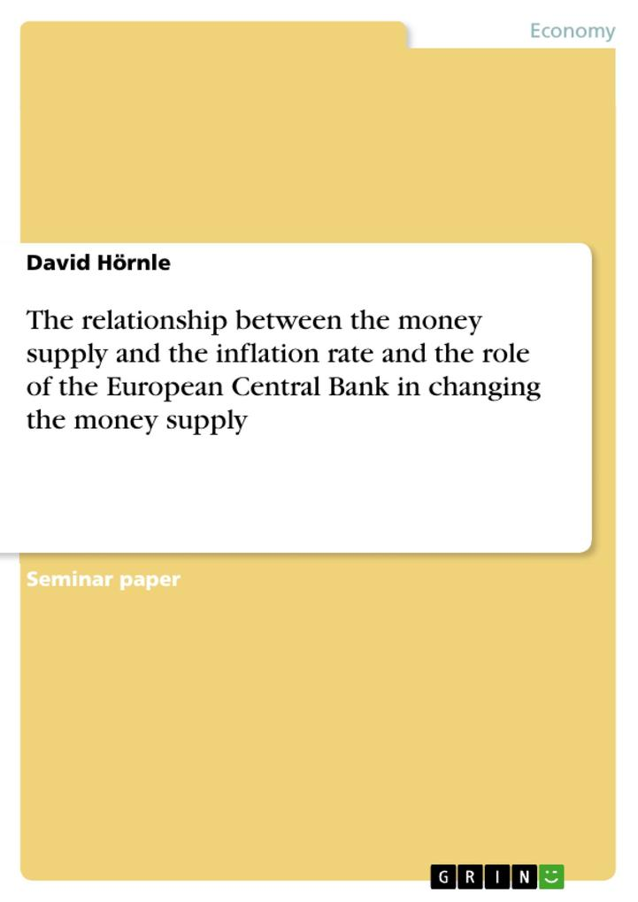The relationship between the money supply and the inflation rate and the role of the European Central Bank in changing the money supply als eBook ... - GRIN Publishing