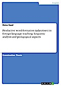Productive word-formation (adjectives) in foreign language teaching: Linguistic analysis and pedagogical aspects - Ilona Gaul