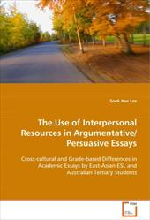 The Use of Interpersonal Resources in Argumentative/Persuasive Essays - Lee, Sook Hee