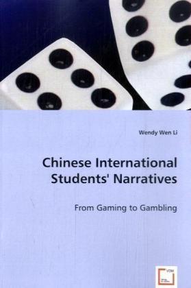 Chinese International Students' Narratives - From Gaming to Gambling - Li, Wendy W.