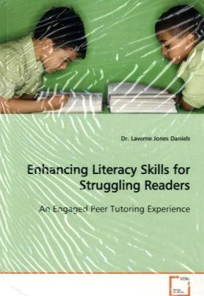 Enhancing Literacy Skills for Struggling Readers - An Engaged Peer Tutoring Experience - Daniels, Laverne Jones