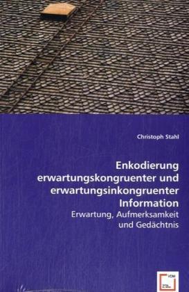 Enkodierung erwartungskongruenter und erwartungsinkongruenter Information - Erwartung, Aufmerksamkeit und Gedächtnis - Stahl, Christoph
