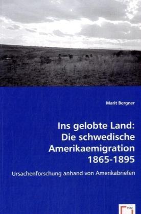 Ins gelobte Land: Die schwedische Amerikaemigration 1865-1895 - Ursachenforschung anhand von Amerikabriefen - Bergner, Marit