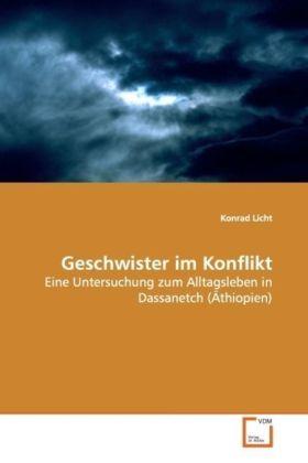 Geschwister im Konflikt - Eine Untersuchung zum Alltagsleben in Dassanetch (Äthiopien) - Licht, Konrad