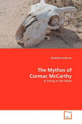 The Mythos of Cormac McCarthy - A String in the Maze - Andersen, Elisabeth