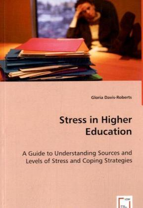 Stress in Higher Education - A Guide to Understanding Sources and Levels of Stress and Coping Strategies - Davis-Roberts, Gloria