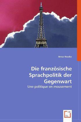 Die französische Sprachpolitik der Gegenwart - Une politique en mouvement - Hesske, Anna