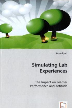 Simulating Lab Experiences - The Impact on Learner Performance and Attitude - Pyatt, Kevin