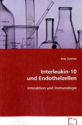 Interleukin-10 und Endothelzellen - Interaktion und Immunologie - Zastrow, Arne