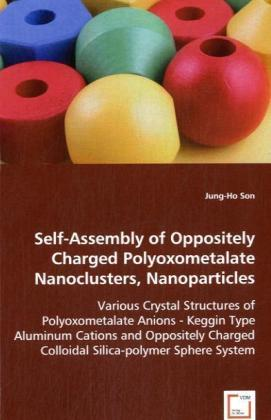Self-Assembly of Oppositely Charged PolyoxometalateNanoclusters, Nanoparticles - Various Crystal Structures of Polyoxometalate Anions - Keggin Type Aluminum Cations and Oppositely Charged Colloidal Silica-polymer Sphere System