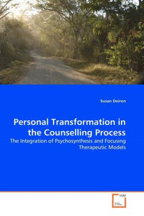 Personal Transformation in the Counselling Process - The Integration of Psychosynthesis and Focusing Therapeutic Models - Doiron, Susan