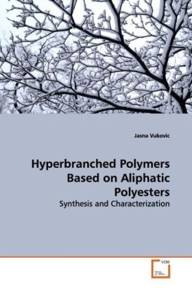 Hyperbranched Polymers Based on Aliphatic Polyesters - Synthesis and Characterization - Vukovic, Jasna