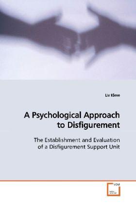 A Psychological Approach to Disfigurement - The establishment and evaluation of a disfigurement  support unit - Kleve, Liv