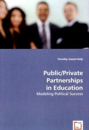 Public/Private Partnerships in Education - Modeling Political Success - Sweet-Holp, Timothy
