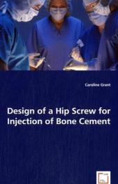 Design of a Hip Screw for Injection of Bone Cement - Caroline Grant