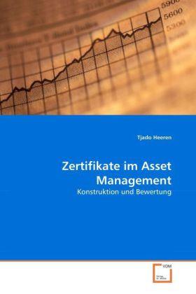 Zertifikate im Asset Management - Konstruktion und Bewertung - Heeren, Tjado