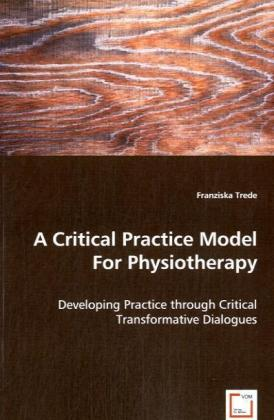 A Critical Practice Model For Physiotherapy - Developing Practice through Critical Transformative Dialogues