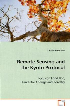 Remote Sensing and the Kyoto Protocol - Focus on Land Use, Land-Use Change and Forestry