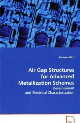 Air Gap Structures for Advanced Metallization Schemes - Development and Electrical Characterization - Stich, Andreas