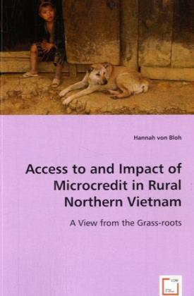 Access to and impact of Microcredit in rural Northern Vietnam - A view from the grass-roots - Bloh, Hannah von