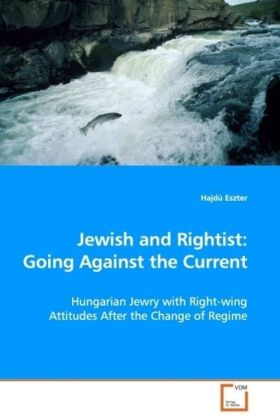 Jewish and Rightist: Going Against the Current - Hungarian Jewry with Right-wing Attitudes After the Change of Regime