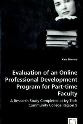 Evaluation of an Online Professional Development Program for Part-time Faculty - A Research Study Completed at Ivy Tech Community College Region 9