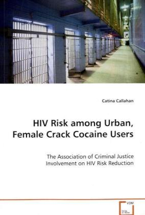 HIV Risk among Urban, Female Crack Cocaine Users - The Association of Criminal Justice Involvement on HIV Risk Reduction